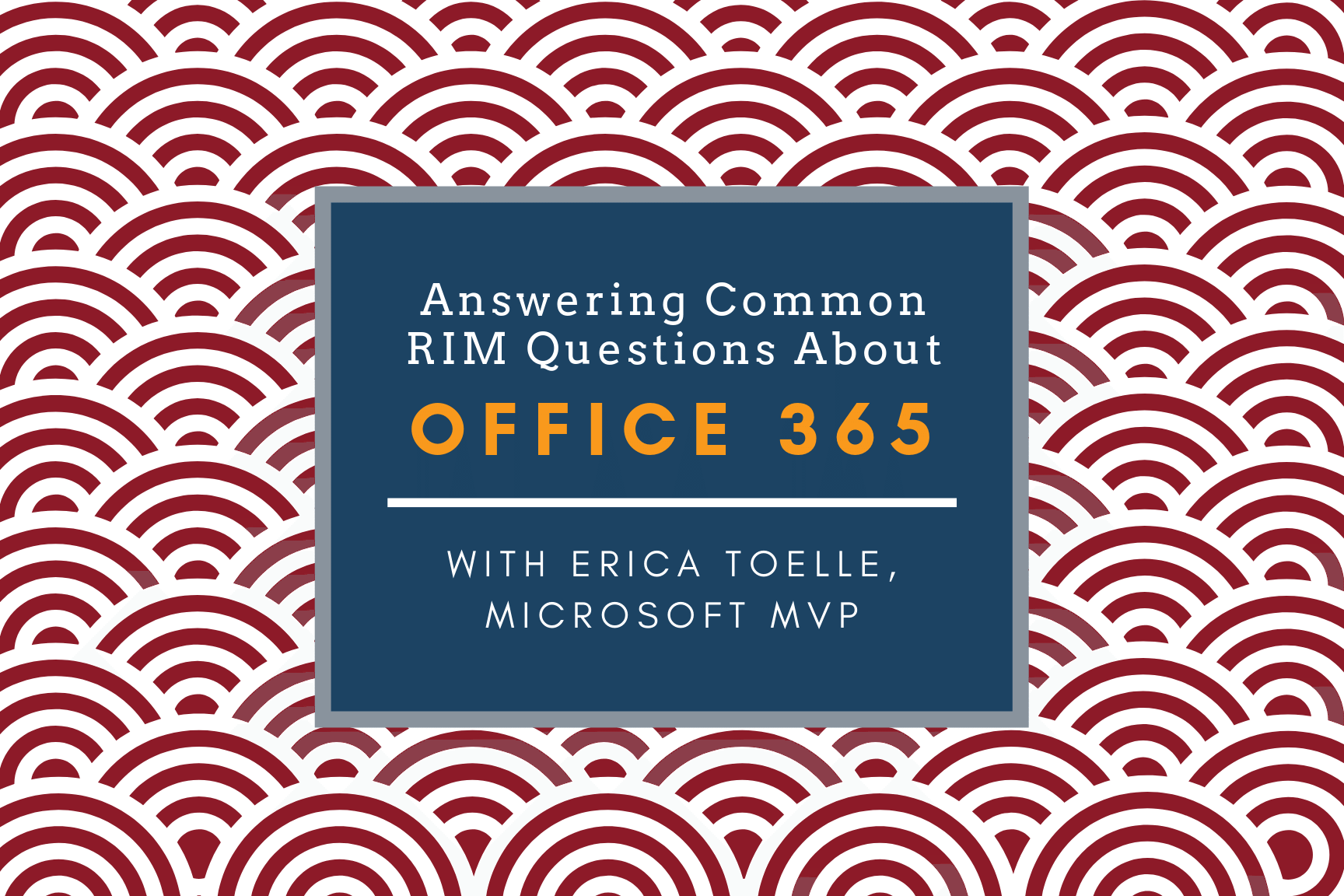 Office 365 Records Questions with Erica Toelle