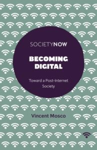 Becoming Digital: Toward a Post-Internet Society by Vincent Mosco