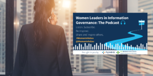 New Podcast Series Focuses on the Careers of Women Leaders in Information Governance